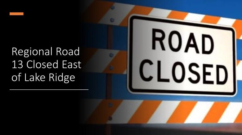 Road Closure on Regional Road 13 east of Lake Ridge